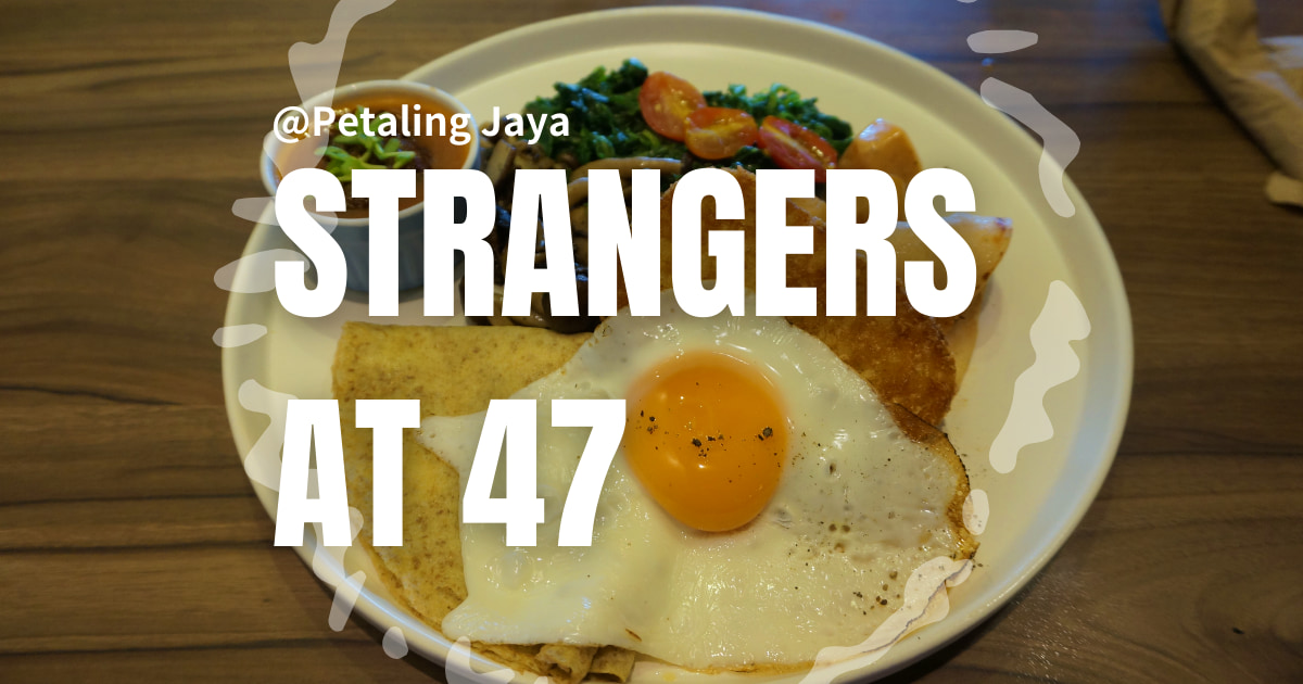 strangers at 47 selangor petaling jaya おすすめカフェ
